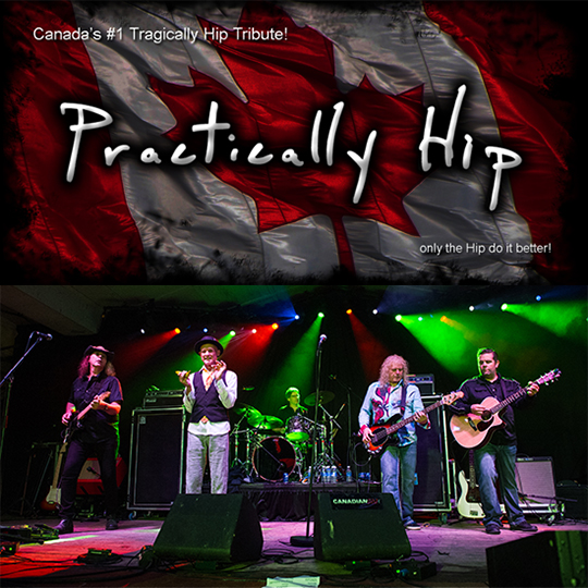 Practically Hip - A Tribute to The Tragically Hip At The Greg Frewin Theatre Saturday, February 2nd, 2019